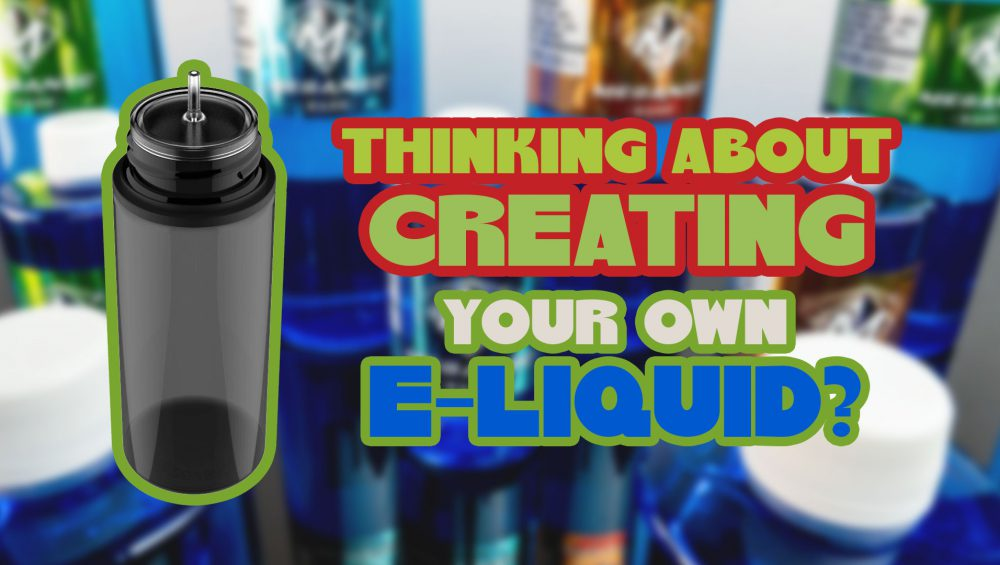 Thinking to create your own e-liquid